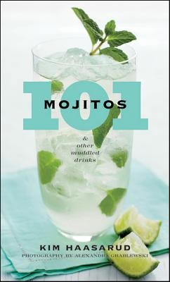 101 Mojitos and Other Muddled Drinks By Haasarud, Kim